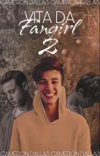 Vita Da Fangirl 2 |Cameron Dallas|  by SmileForShawn_