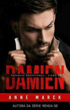Trilogia Protetores - Livro II - DAMIEN (AMOSTRA - Lançamento Set/17 Amazon) by AnneMarck