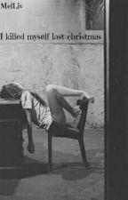 I killed myself last christmas  by ShutUpAndKissMyFish