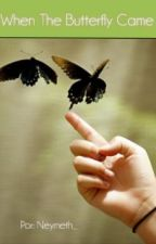 When The Butterfly Came by Neymeth_