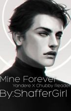 Mine Forever( YandereXChubbyReader)  by Shaffergirl