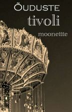 Õuduste tivoli[PAUSIL] by moonettte