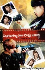 CAPTURING HER COLD HEART (HTTM BOOK2) by chiaki_08