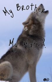 My Brother is My Mate ? by ptvotp