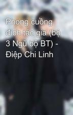 Phong cuồng đích tác gia (bộ 3 Ngũ bộ BT) - Điệp Chi Linh by SpinelSun