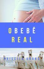 O Bebê Real by PriscilaUrano