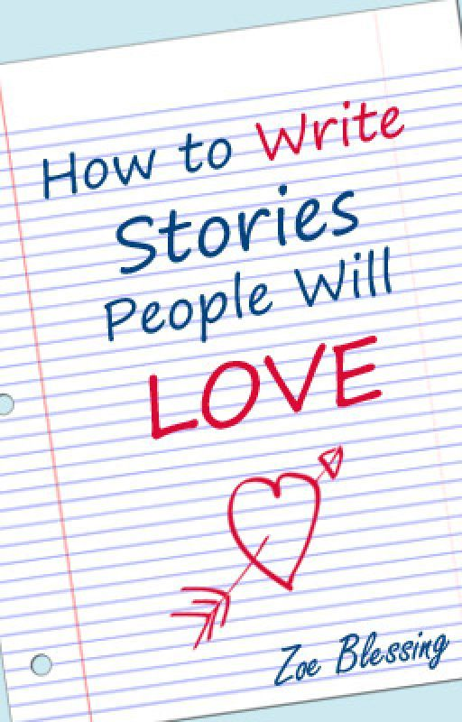 How To Write Stories People Will Love by Zoe_Blessing