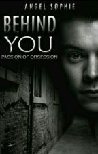 Behind You - Passion of obsession by positive_hope