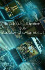 Handbuch - Wie man zum Vorzeige-Whovian mutiert  by 11impossiblegirl11
