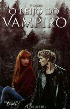 O Beijo do Vampiro 1° Livro by AutorDas11H