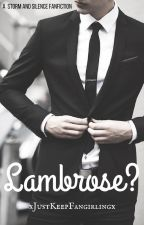 Lambrose? by xJustKeepFangirlingx