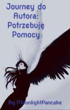 Journey do Autora: Potrzebuję Pomocy | Wodogrzmoty Małe FF by MoonlightPancake