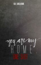You are my home - One Shot by selfdisclosure