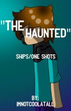"""The Haunted"" ships/one shots by ImNotCoolAtAll"