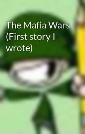The Mafia Wars (First story I wrote) by Caliber199