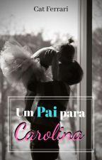 Um pai para Carolina by Cat_Ferrari