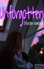 Unforgotten (Hunter rowland)  by grungerowland