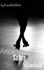 Amor Sobre Ruedas  by DianelaDobler6