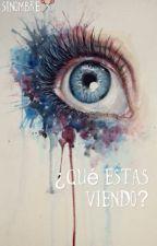 ¿Qué estás viendo? by SiNombre__