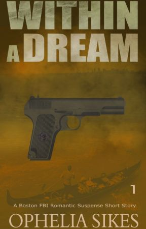 Within a Dream - a Boston FBI Romantic Suspense Short Story by opheliasikes
