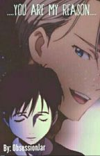 ||...You Are My Reason... || ✔ [Victuuri] by obsessionjar
