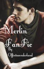 Merlin FanFic by offintowonderland
