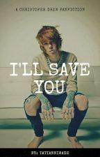 I'll Save You (Book One: A Christofer Drew Fanfic) [UNDER EDITING] by Tatianniwade