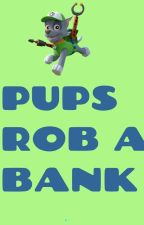 Paw Patrol: Pups Rob a Bank by OGxTangotheRGS