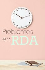 Problemas en RDA by XxBananaSchreaveXx