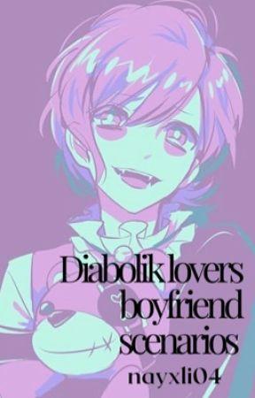 Diabolik Lovers Boyfriend Scenarios - [Diabolik Lovers