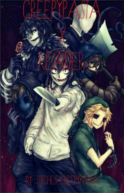 Creepypasta X Reader {REQUEST ARE WIDE OPEN M8) by Stitches-Creepypasta