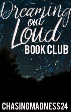 Dreaming Out Loud Book Club by ChasingMadness24