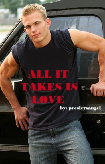 ALL IT TAKES IS LOVE