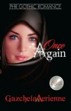 Once Again (Completed and published under PHR Gothic Romance)) by Gazchela_PHR