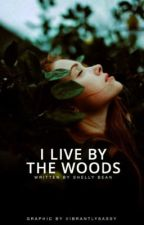 I Live by the Woods by shelly__bean