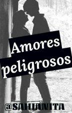 Amores peligrosos by sahianita