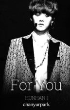 for you. (EXO - HunHan - fanfic) by chanyurpark