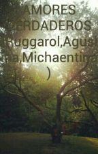 AMORES VERDADEROS (Ruggarol,Aguslina,Michaentina) by luna_johanna_