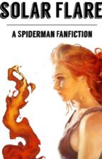 Solar Flare | A Spiderman Fanfiction  by Jade_Bonenfant27
