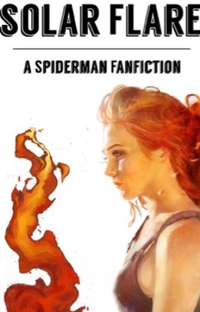 Solar Flare   A Spiderman Fanfiction  by Jade-the-Writer