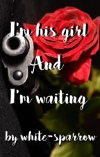 I'm his girl and I'm still waiting  by White-Sparrow
