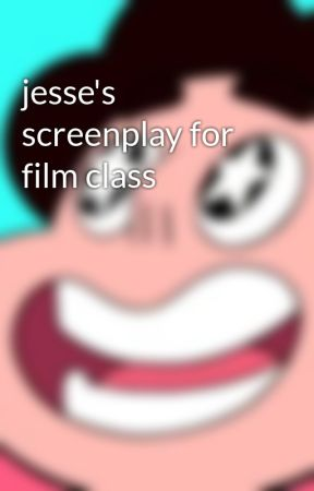 jesse's screenplay for film class by afterword