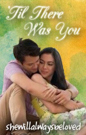 [ON HOLD] 'Til There Was You by shewillalwaysbeloved
