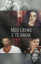 Meu crime é Te Amar (Concluída) by Misaah