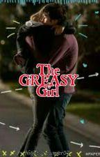 The Greasy Girl by Nightdreamer07