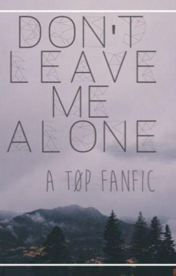Dont Leave Me Alone Twenty One Pilots Twentyonefrenss Wattpad