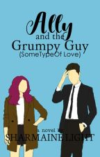 Ally And The Grumpy Guy (Some Type Of Love) [To Be Published] by LittleRedYasha