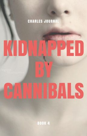 Charles Journal (Kidnapped By Cannibals Book 4) by True_Original_Horror