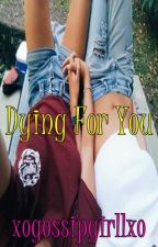 Dying For You (Lesbian Story, Girlxgirl) by xogossipgirllxo