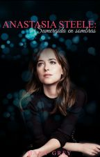 ANASTASIA STEELE: SUMERGIDA EN SOMBRAS® by MaraaGrey